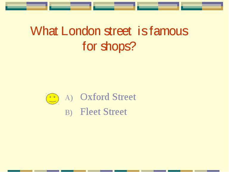 What London street is famous for shops? Oxford Street Fleet Street