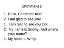 Snowflakes: Hello, Christmas tree! I am glad to see you! 1. I am glad to see ...