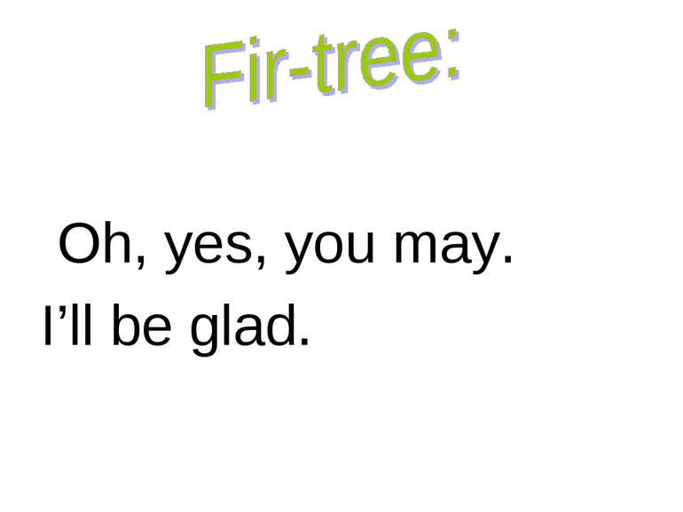 Oh, yes, you may. I'll be glad.