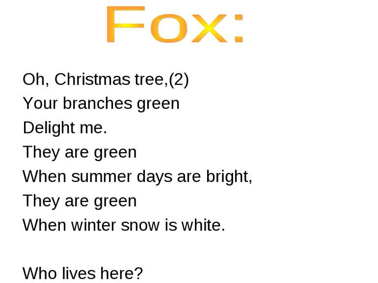Oh, Christmas tree,(2) Your branches green Delight me. They are green When su...