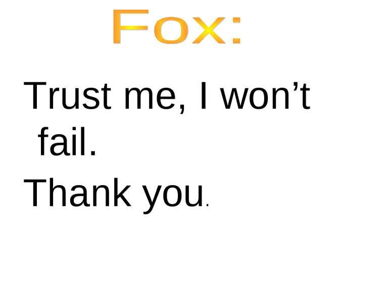 Trust me, I won't fail. Thank you.
