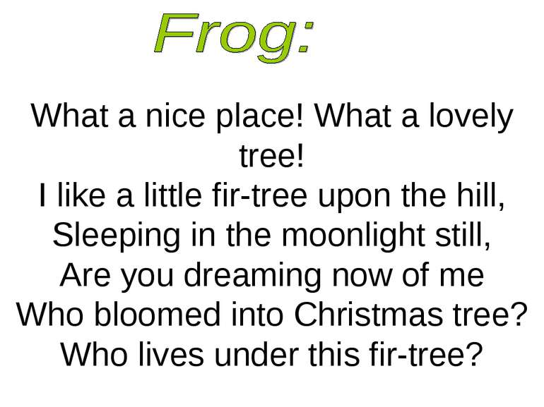 What a nice place! What a lovely tree! I like a little fir-tree upon the hill...