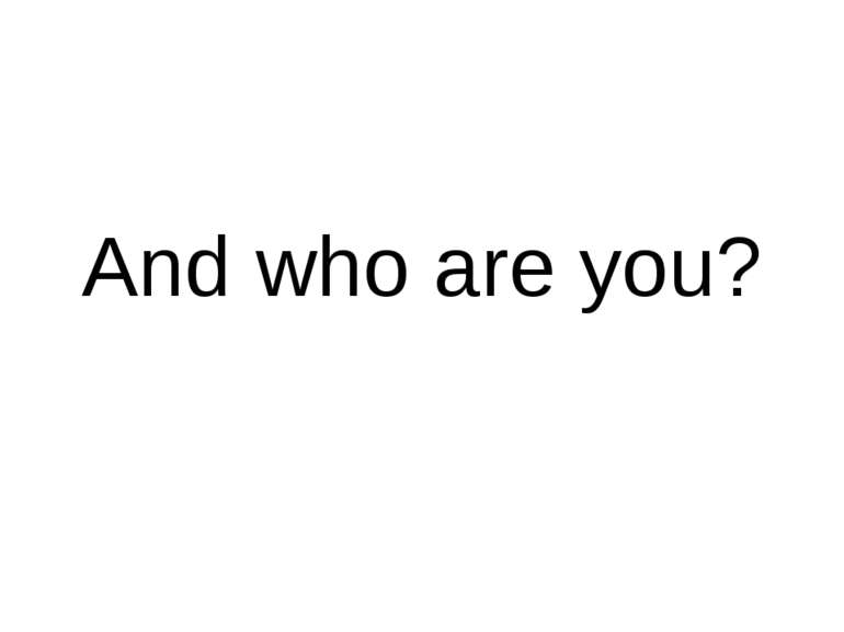 And who are you?