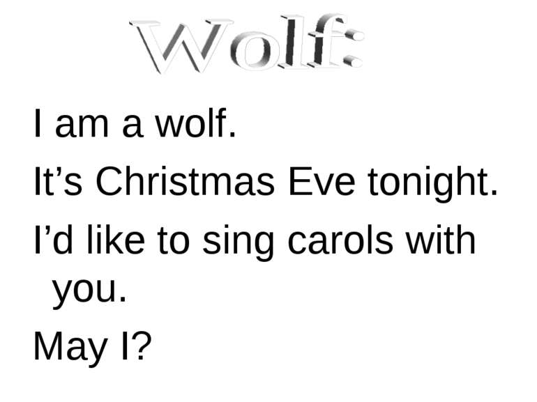 I am a wolf. It's Christmas Eve tonight. I'd like to sing carols with you. Ma...