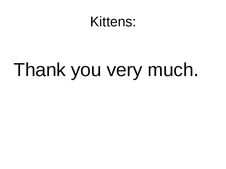 Kittens: Thank you very much.