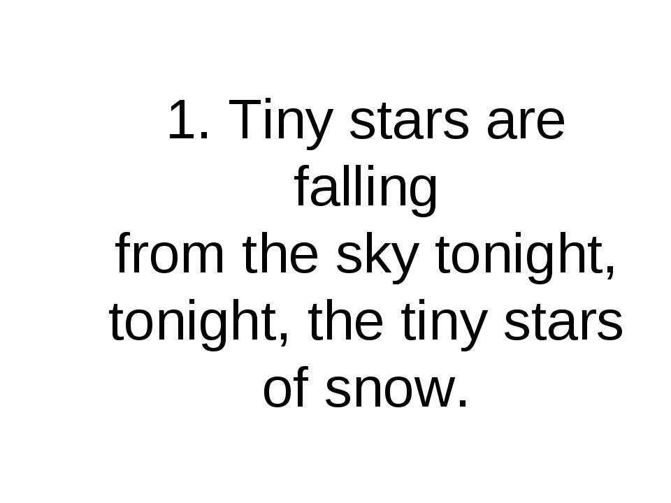 1. Tiny stars are falling from the sky tonight, tonight, the tiny stars of snow.