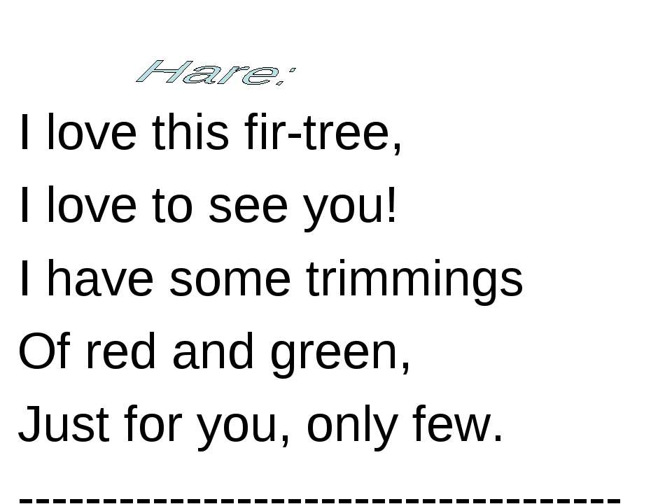 I love this fir-tree, I love to see you! I have some trimmings Of red and gre...