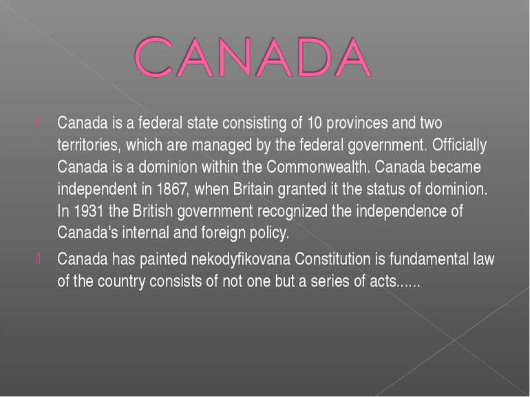 Canada is a federal state consisting of 10 provinces and two territories, whi...