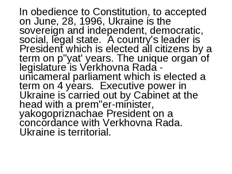In obedience to Constitution, to accepted on June, 28, 1996, Ukraine is the s...