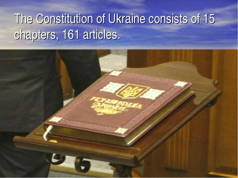 The Constitution of Ukraine consists of 15 chapters, 161 articles.