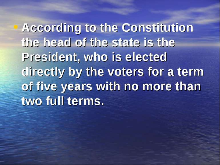 According to the Constitution the head of the state is the President, who is ...