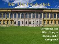 Die Alte Pinakothek Vorbereitet von Olga Gryzyna 2.Studienjahr Gruppe mA