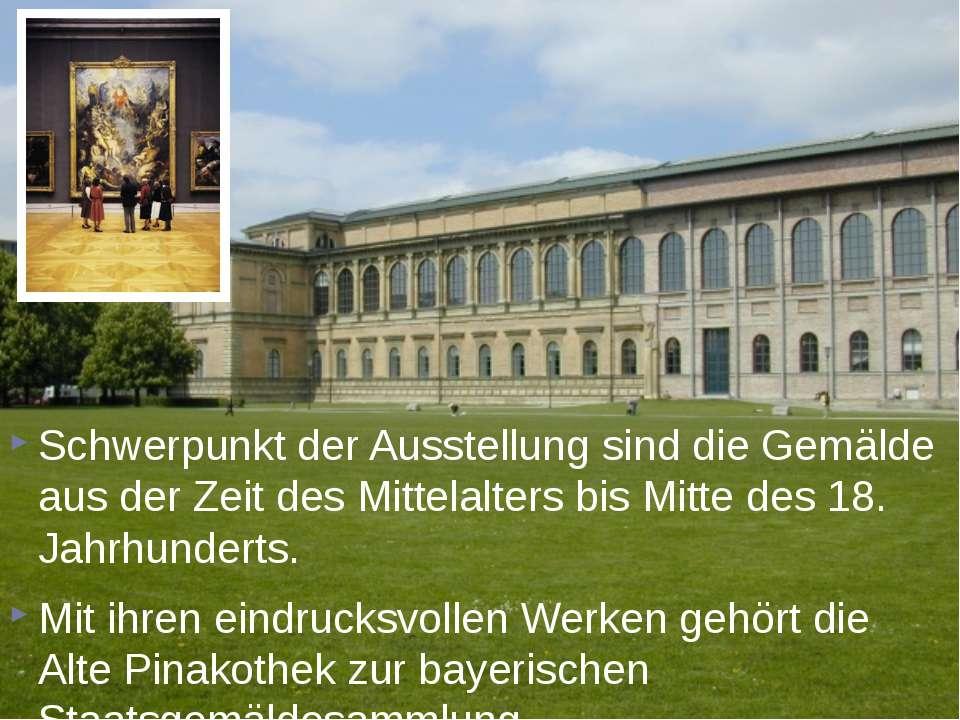 Schwerpunkt der Ausstellung sind die Gemälde aus der Zeit des Mittelalters bi...