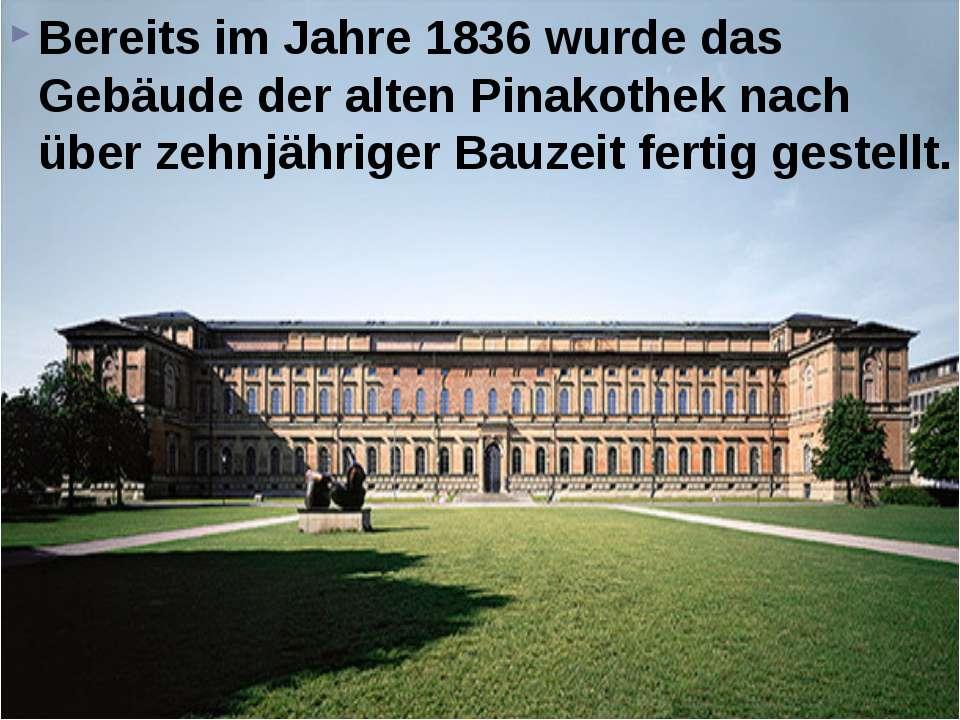 Bereits im Jahre 1836 wurde das Gebäude der alten Pinakothek nach über zehnjä...
