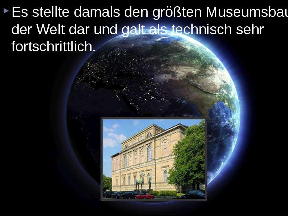 Es stellte damals den größten Museumsbau der Welt dar und galt als technisch ...
