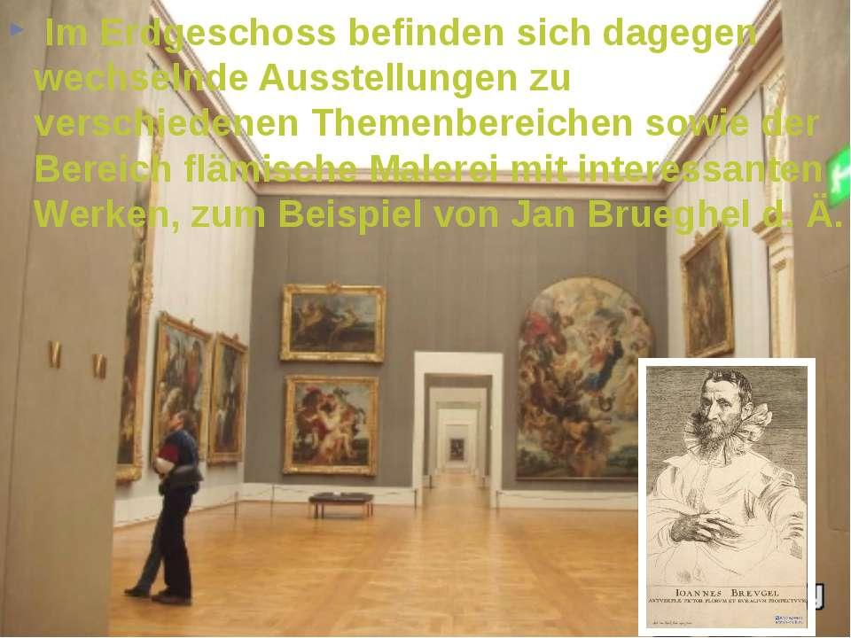 Im Erdgeschoss befinden sich dagegen wechselnde Ausstellungen zu verschiedene...