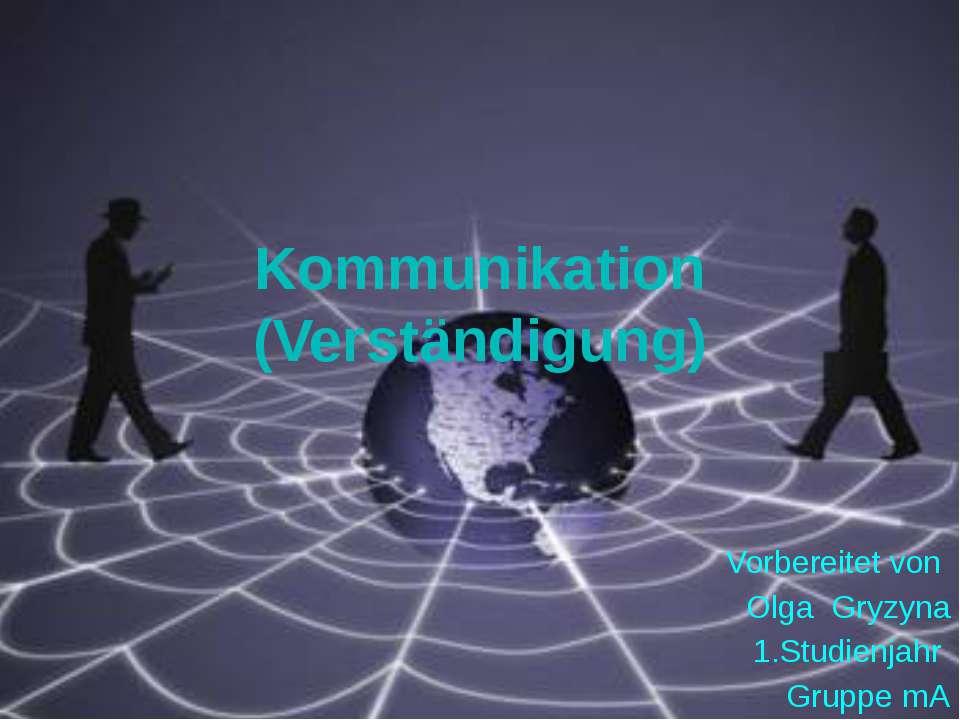 Kommunikation (Verständigung) Vorbereitet von Olga Gryzyna 1.Studienjahr Grup...