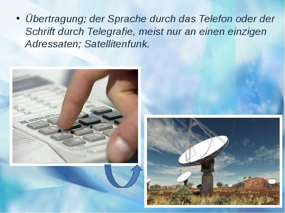 Übertragung; der Sprache durch das Telefon oder der Schrift durch Telegrafie,...