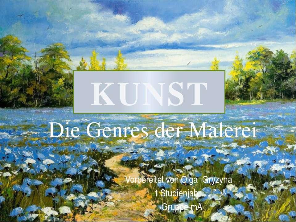 Vorbereitet von Olga Gryzyna 1.Studienjahr Gruppe mA KUNST Die Genres der Mal...