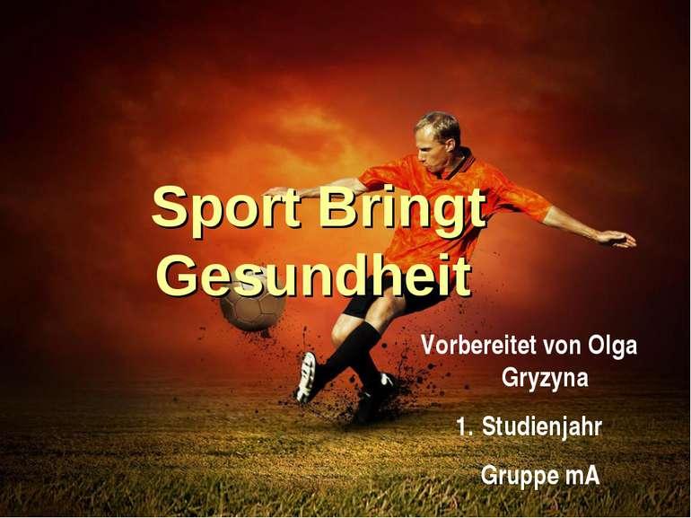 Sport Bringt Gesundheit Vorbereitet von Olga Gryzyna Studienjahr Gruppe mA