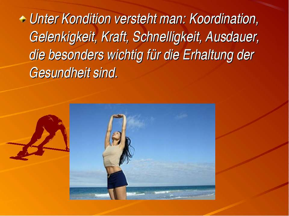 Unter Kondition versteht man: Koordination, Gelenkigkeit, Kraft, Schnelligkei...