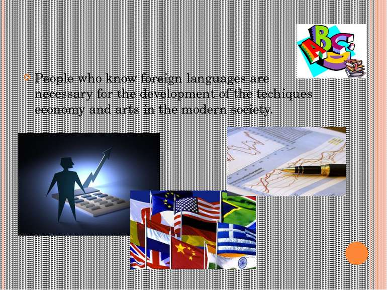 People who know foreign languages are necessary for the development of the te...