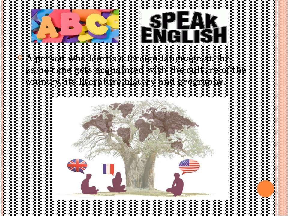 A person who learns a foreign language,at the same time gets acquainted with ...