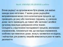 Вплив РАДіАЦії НА ЗДОРОВ'я людини Вплив радіації на організм може бути різним...
