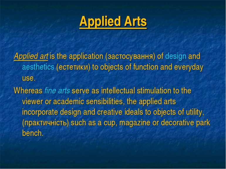 Applied Arts Applied art is the application (застосування) of design and aest...