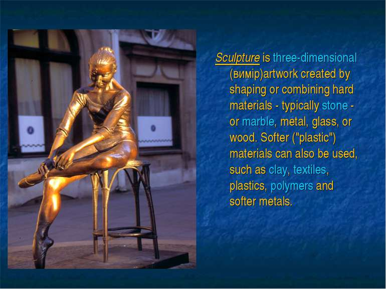 Sculpture is three-dimensional (вимір)artwork created by shaping or combining...