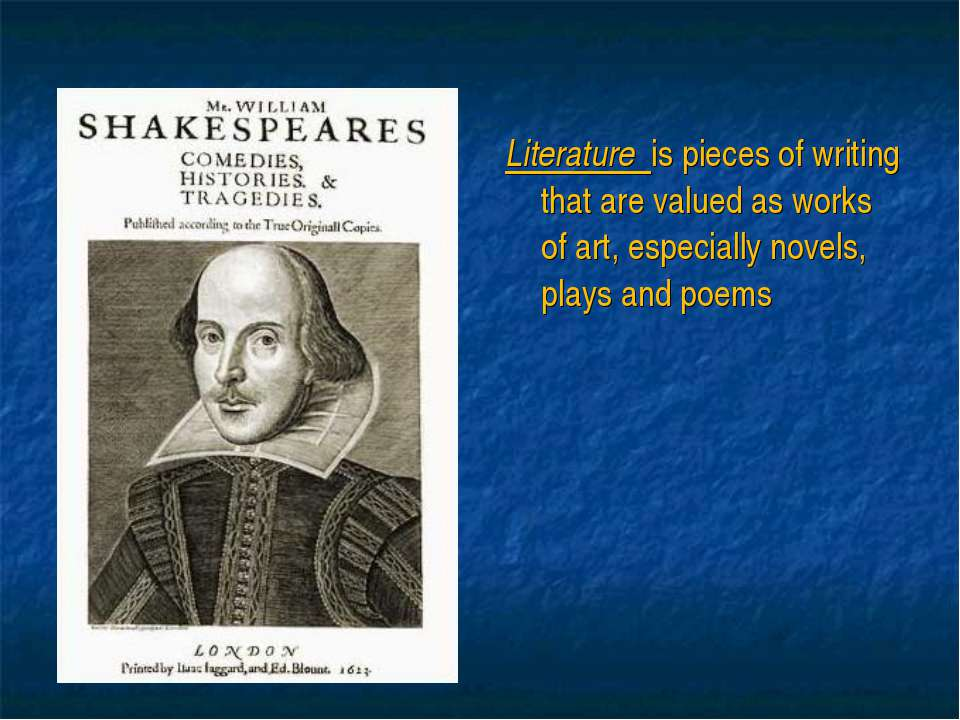 Literature is pieces of writing that are valued as works of art, especially n...
