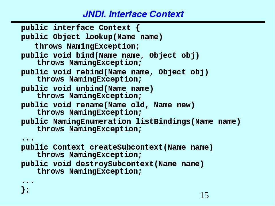 JNDI. Interface Context public interface Context { public Object lookup(Name ...