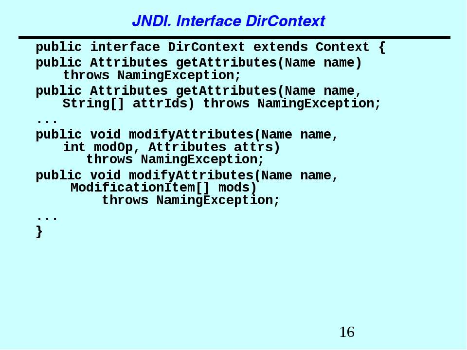 JNDI. Interface DirContext public interface DirContext extends Context { publ...