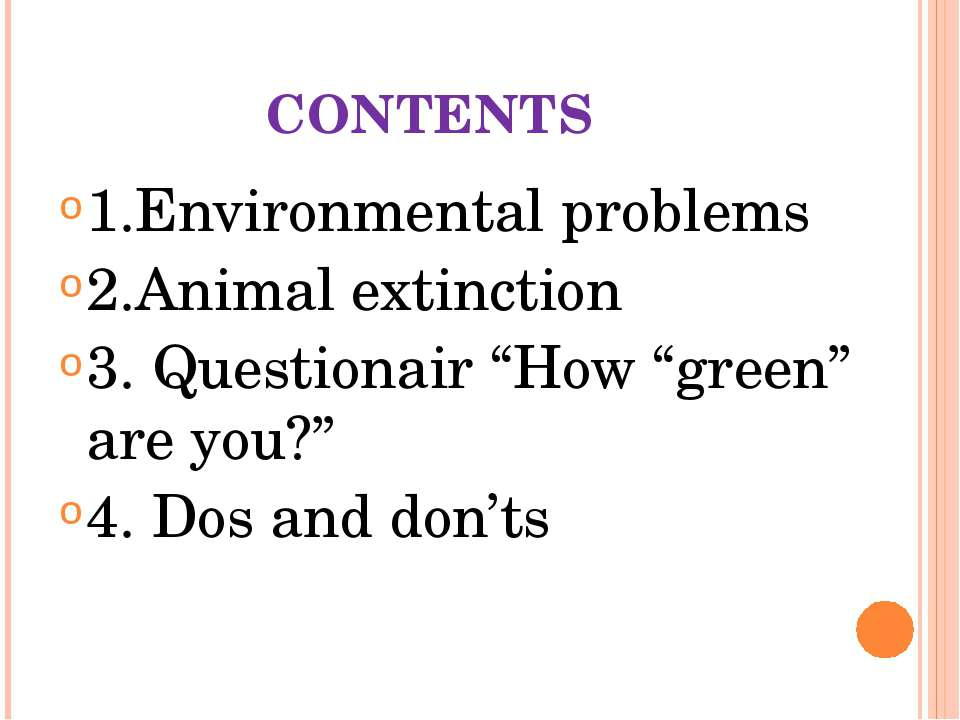 "CONTENTS 1.Environmental problems 2.Animal extinction 3. Questionair ""How ""gr..."