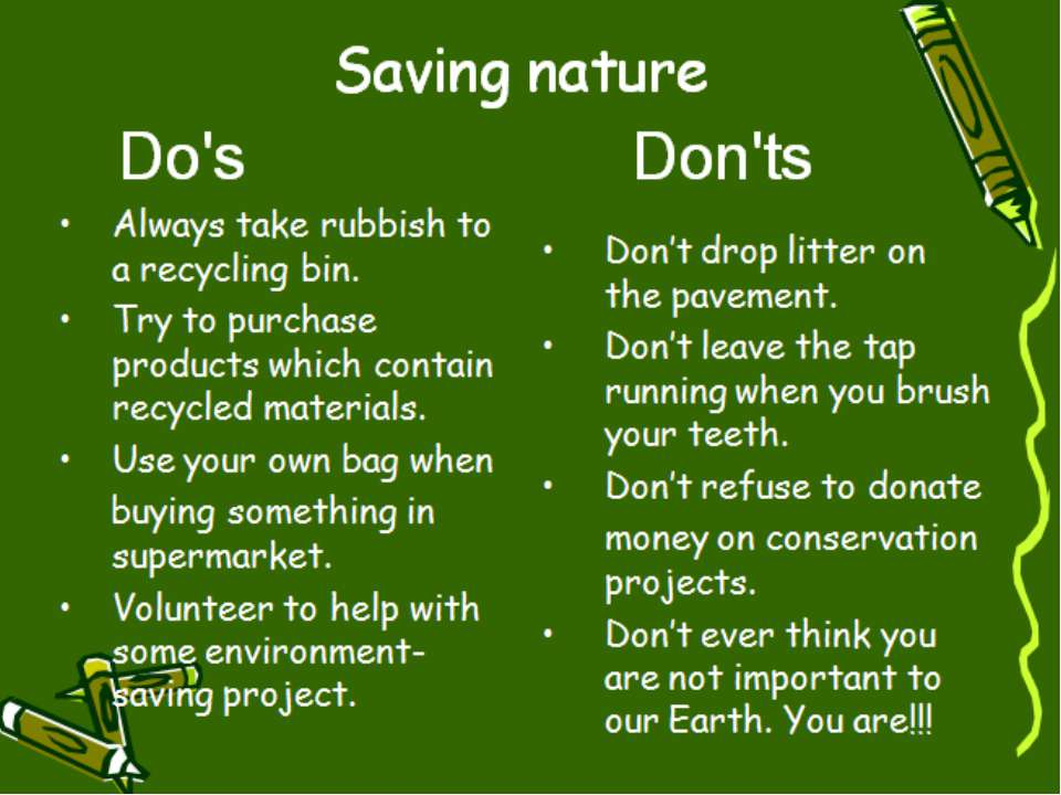 Always take rubbish to a recycling bin. Try to purchase products which contai...