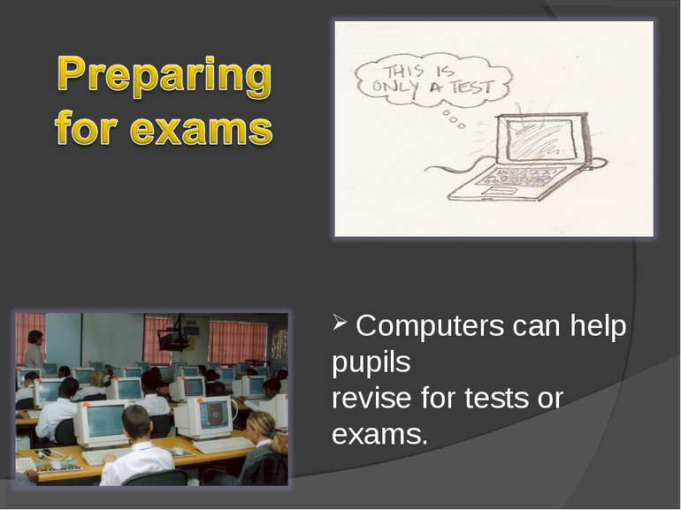 Computers can help pupils revise for tests or exams.