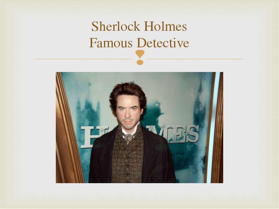 Sherlock Holmes Famous Detective