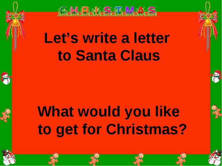 Let's write a letter to Santa Claus What would you like to get for Christmas?