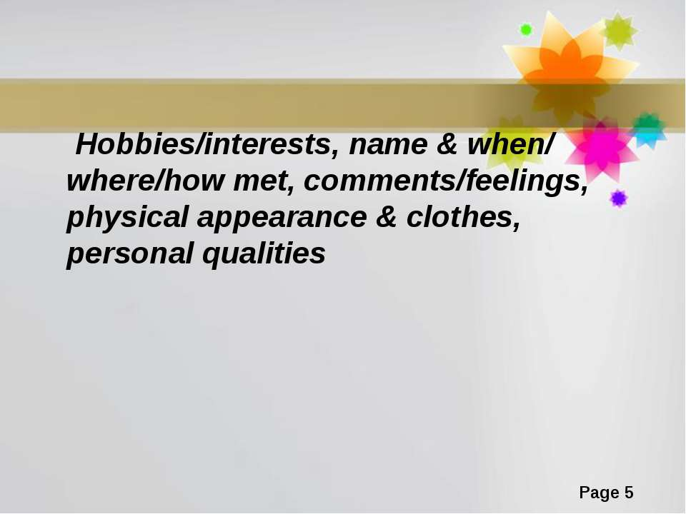 Hobbies/interests, name & when/ where/how met, comments/feelings, physical ap...