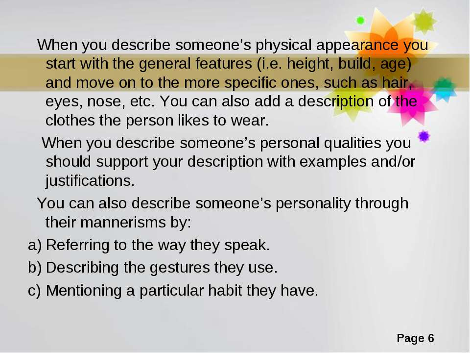 When you describe someone's physical appearance you start with the general fe...