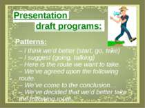Presentation draft programs: Patterns: – I think we'd better (start, go, take...