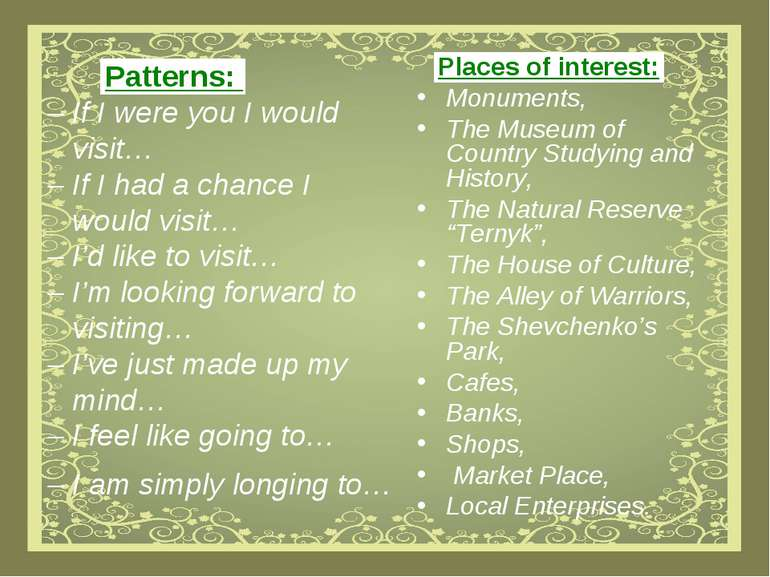 Patterns: – If I were you I would visit… – If I had a chance I would visit… –...