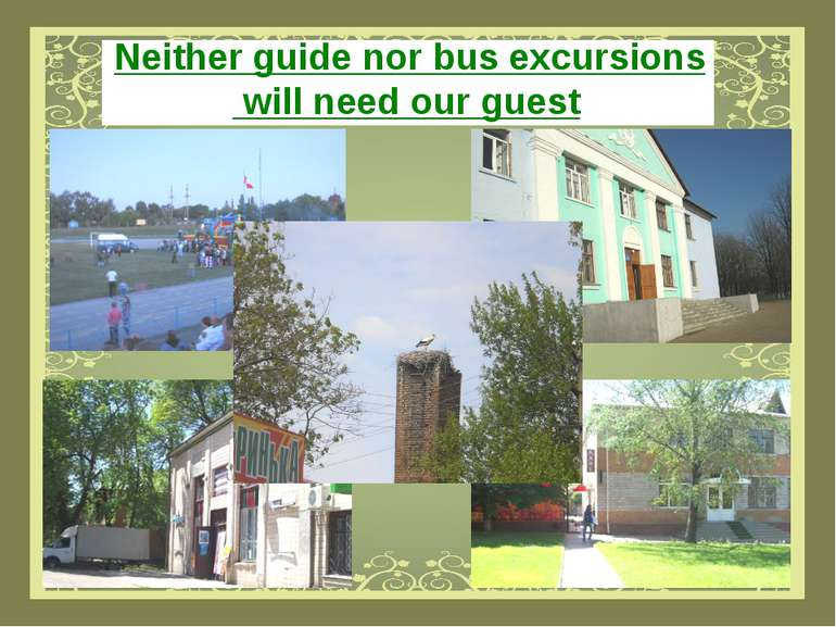 Neither guide nor bus excursions will need our guest