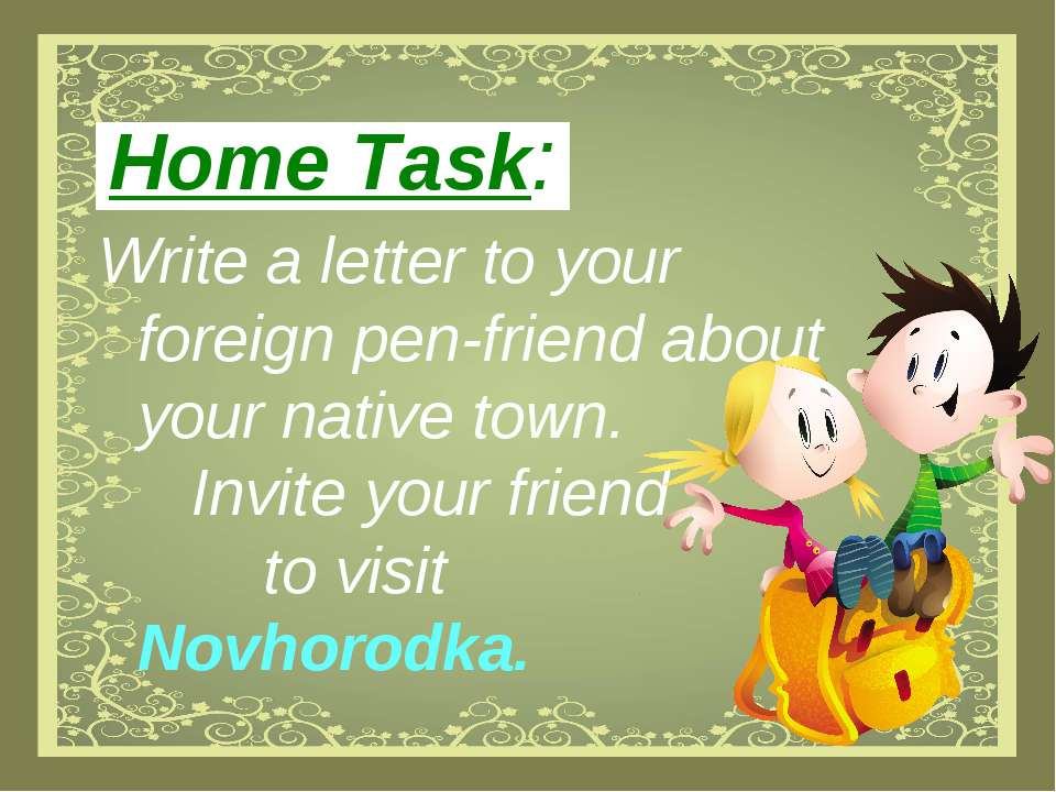 Home Task: Write a letter to your foreign pen-friend about your native town. ...