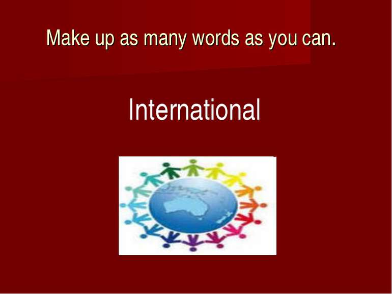 Make up as many words as you can. International