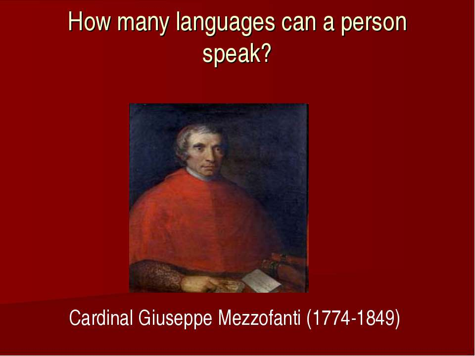 How many languages can a person speak? Cardinal Giuseppe Mezzofanti (1774-1849)