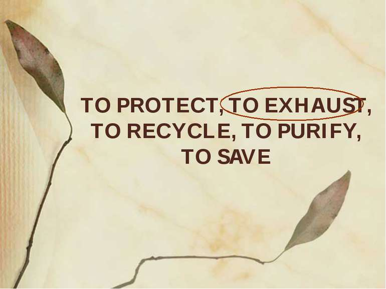 TO PROTECT, TO EXHAUST, TO RECYCLE, TO PURIFY, TO SAVE