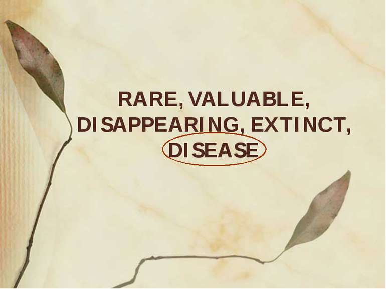 RARE, VALUABLE, DISAPPEARING, EXTINCT, DISEASE