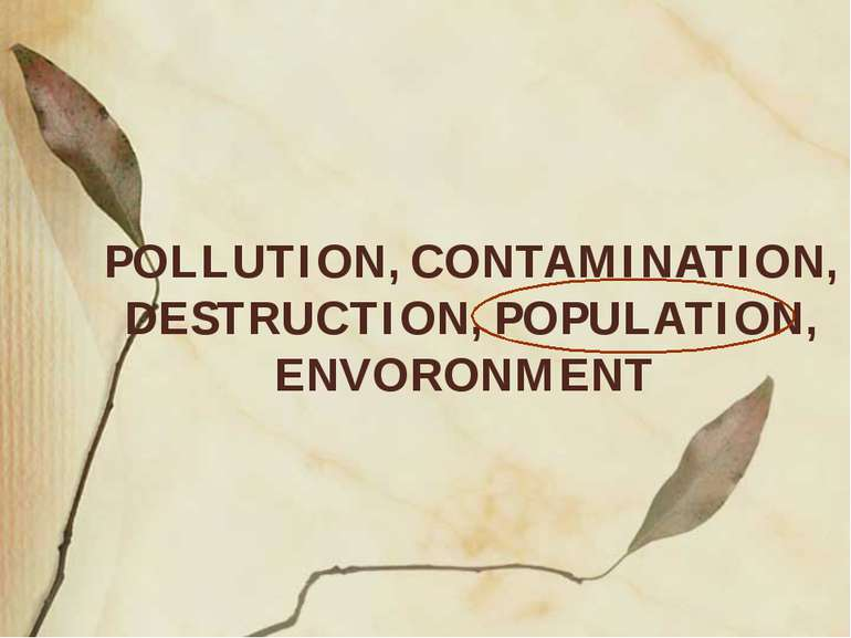 POLLUTION, CONTAMINATION, DESTRUCTION, POPULATION, ENVORONMENT
