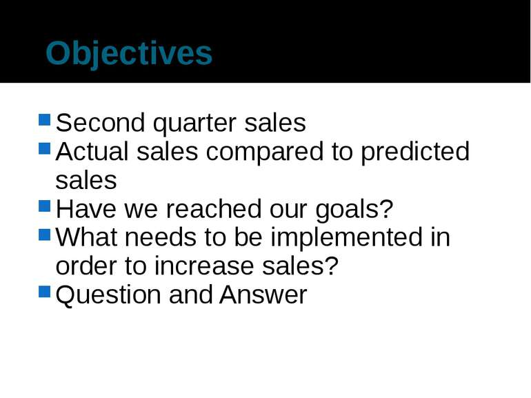 Objectives Second quarter sales Actual sales compared to predicted sales Have...